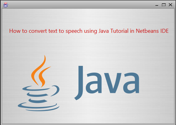 How to convert text to speech in Java Tutorial using Netbeans IDE
