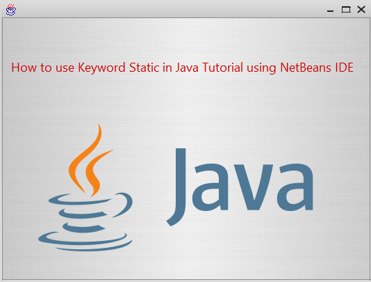 How to use Keyword Static in Java Tutorial using NetBeans IDE