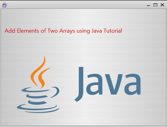 Add Elements of Two Arrays using Java Tutorial