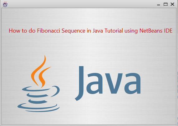 How to do Fibonacci Sequence in Java Tutorial using NetBeans IDE
