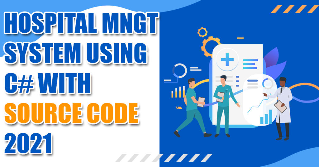 Hospital Management System using C# with Source Code 2021