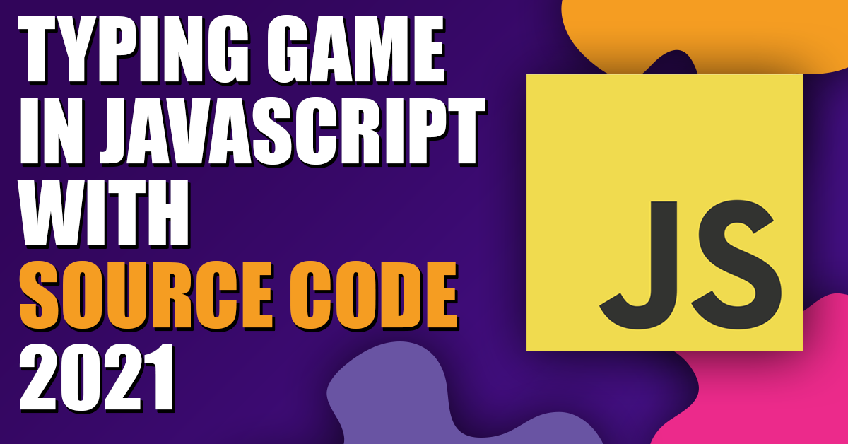 Typing Game in JavaScript with Source Code 2021
